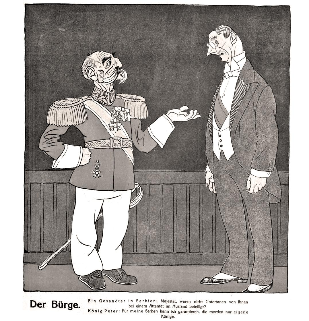 Kralj Petar I Karađorđević u austrijskoj propagandnoj karikaturi iz 1914. pod nazivom: Garancija, gde kralj Petar kaže: Za moje Srbe, garantujem da ubijaju samo svoje kraljeve